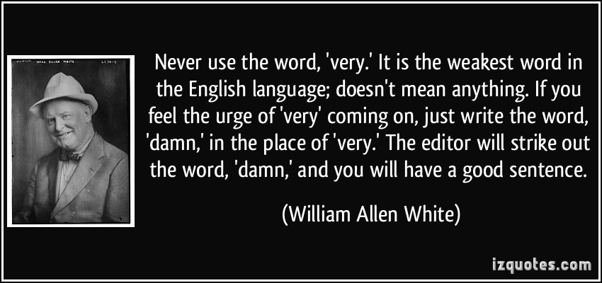 quote-never-use-the-word-very-it-is-the-weakest-word-in-the-english-language-doesn-t-mean-anything-william-allen-white-302455